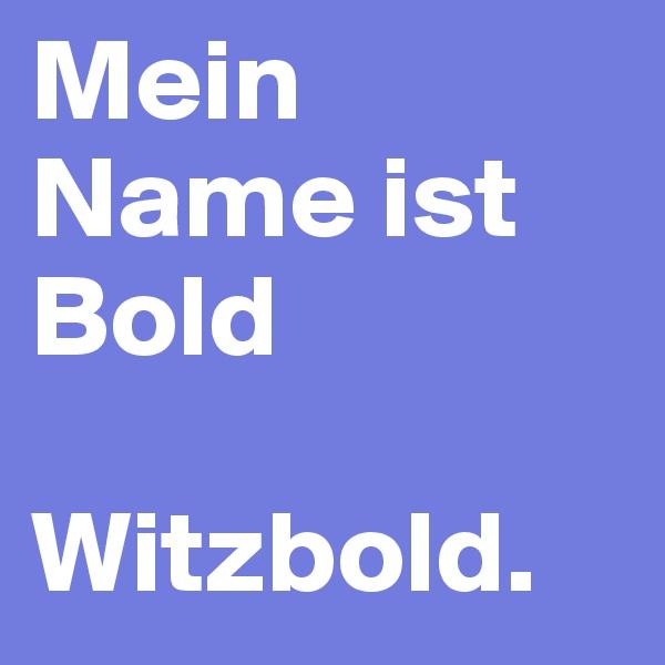 Mein Name ist Bold  Witzbold.