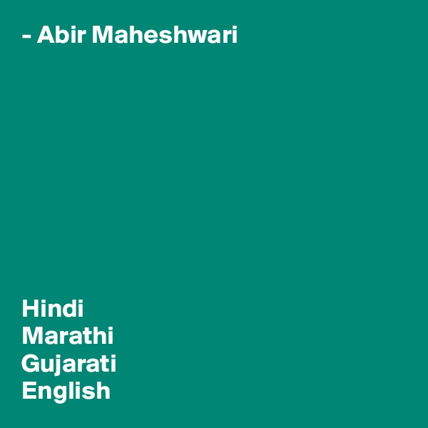 - Abir Maheshwari          Hindi Marathi Gujarati English