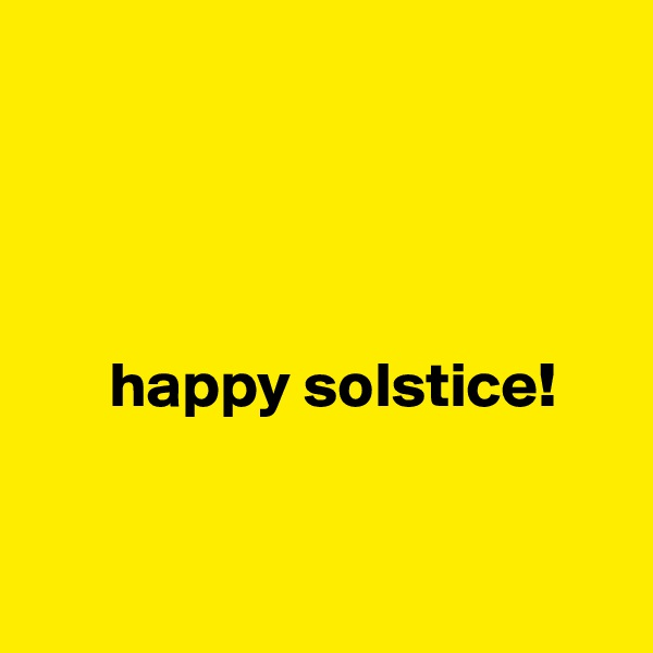 happy solstice!