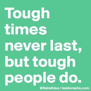 """tough times never last but tough people do The title of my column this month is the same as it was one year ago, """"tough times never last, but tough people do"""" it is one of my favorite messages by him."""