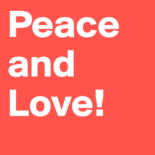 Peace and Love!