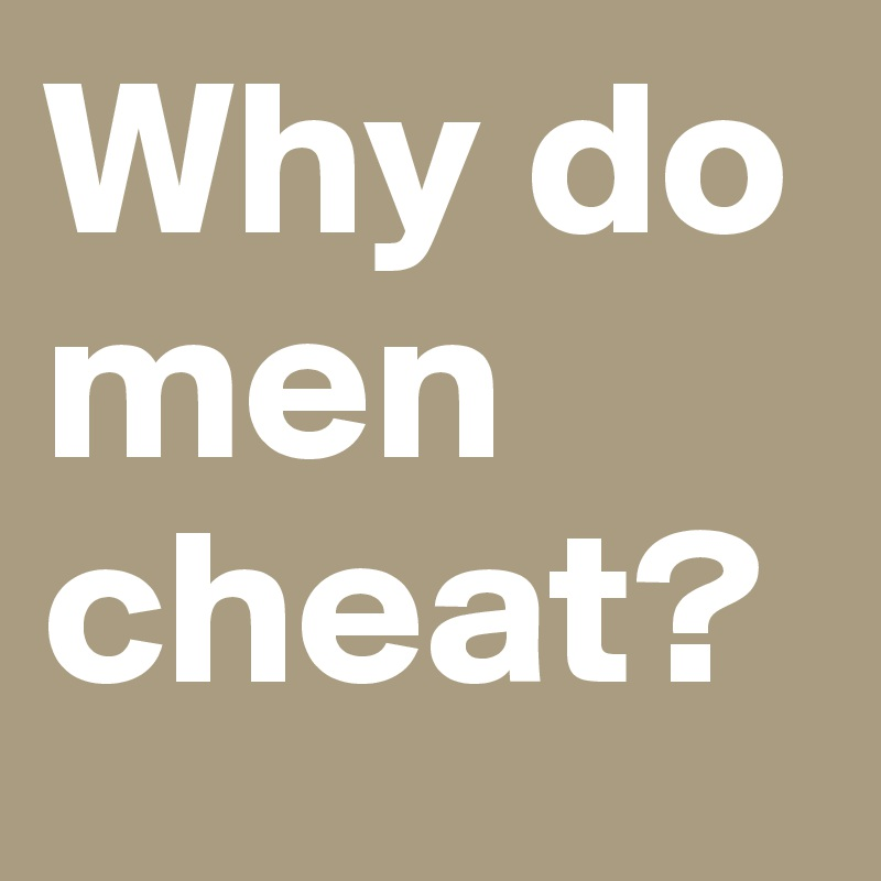 why do males cheat