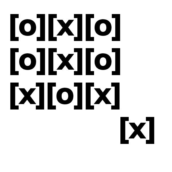 [o][x][o] [o][x][o] [x][o][x]                  [x]