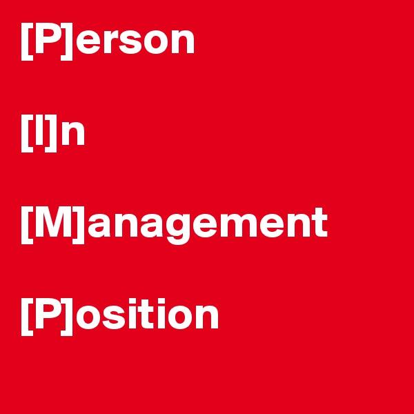 [P]erson   [I]n   [M]anagement   [P]osition