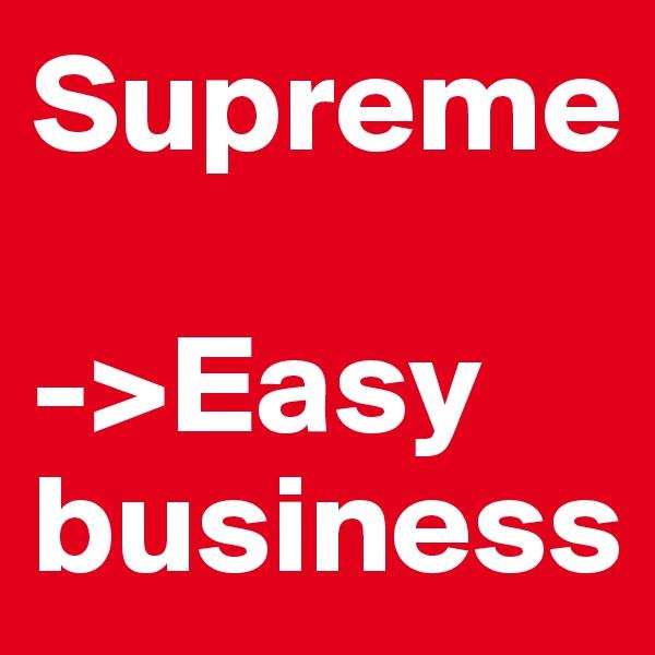 Supreme  ->Easy business