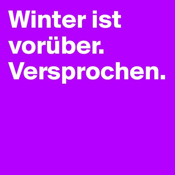 Winter ist vorüber. Versprochen.