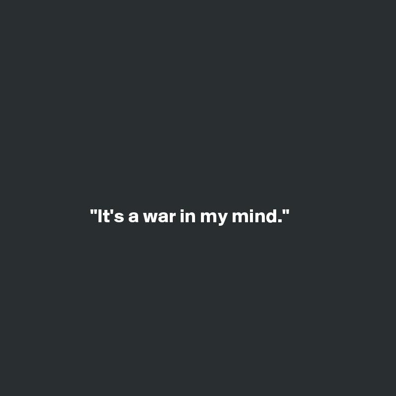 """It's a war in my mind."""