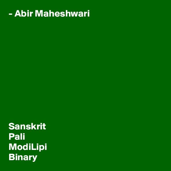 - Abir Maheshwari           Sanskrit Pali ModiLipi Binary