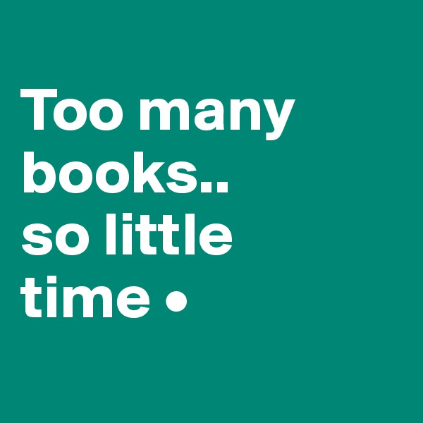 Too many books.. so little time •