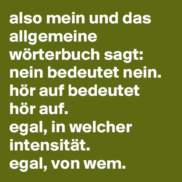 also mein und das allgemeine wörterbuch sagt: nein bedeutet nein. hör auf bedeutet hör auf. egal, in welcher intensität. egal, von wem.