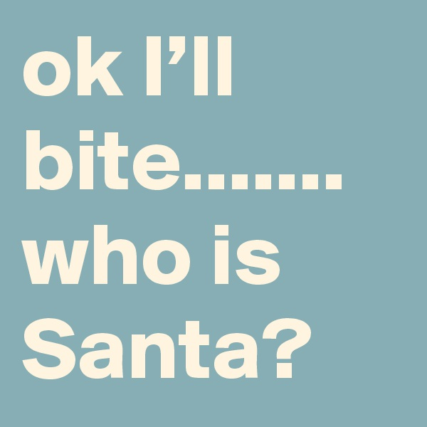 ok I'll bite....... who is Santa?