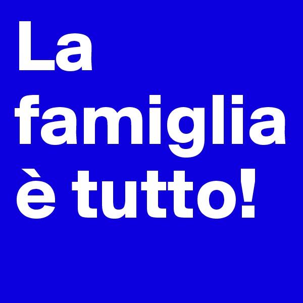 La famiglia è tutto!