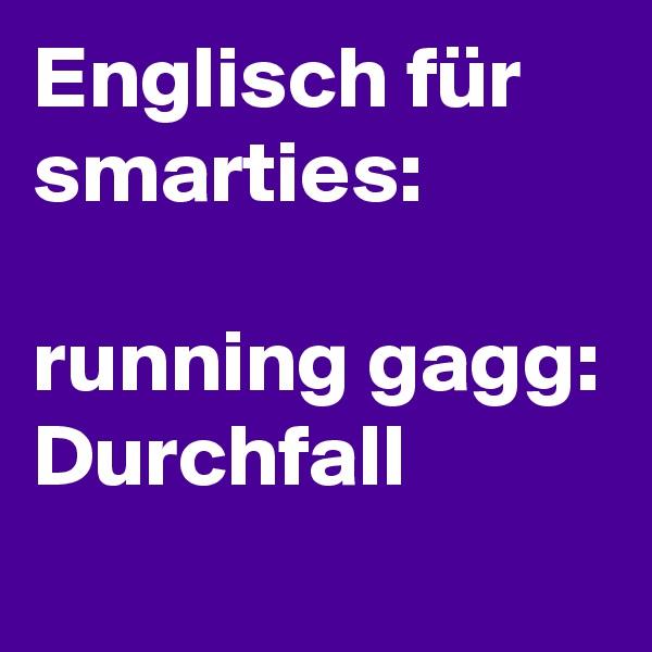 Englisch für  smarties:  running gagg: Durchfall