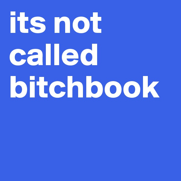 its not called bitchbook