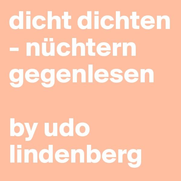 dicht dichten - nüchtern gegenlesen   by udo lindenberg