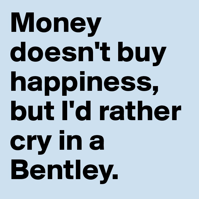 Money doesn't buy happiness thesis