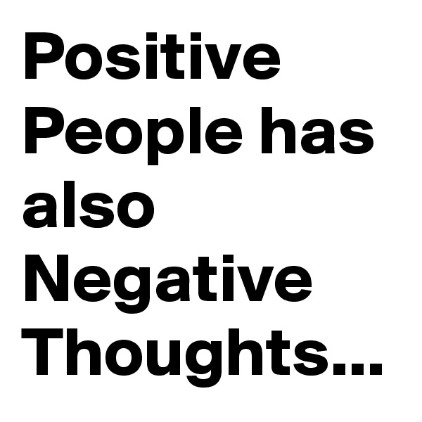Positive People has also Negative Thoughts...