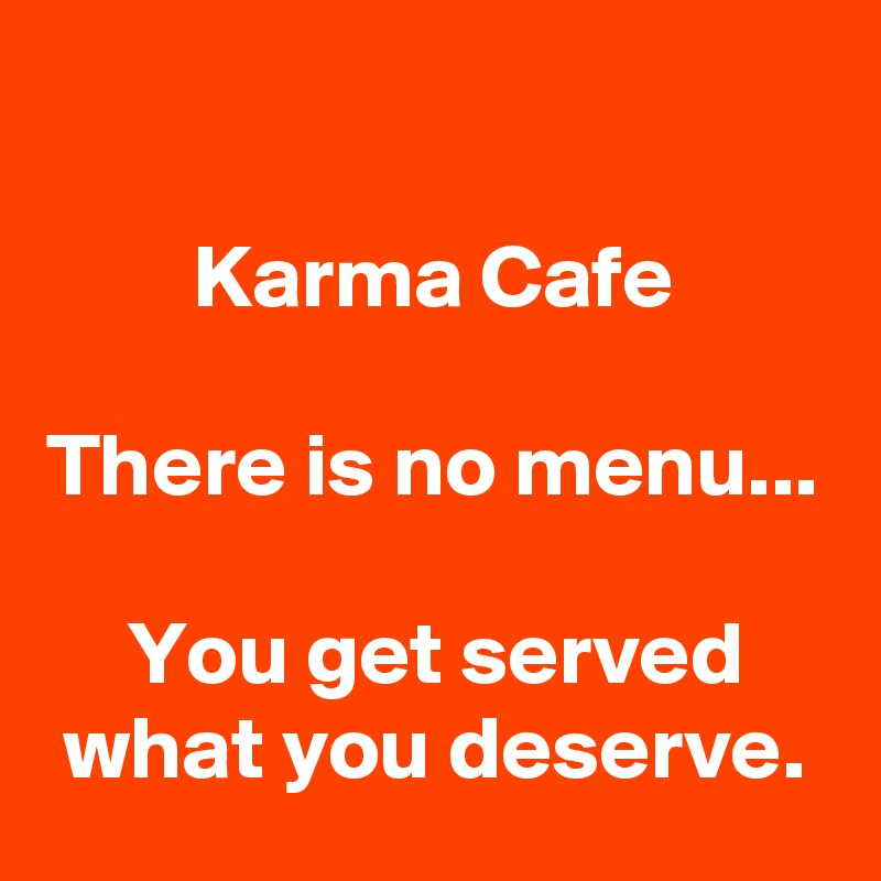 Karma Cafe  There is no menu...  You get served what you deserve.