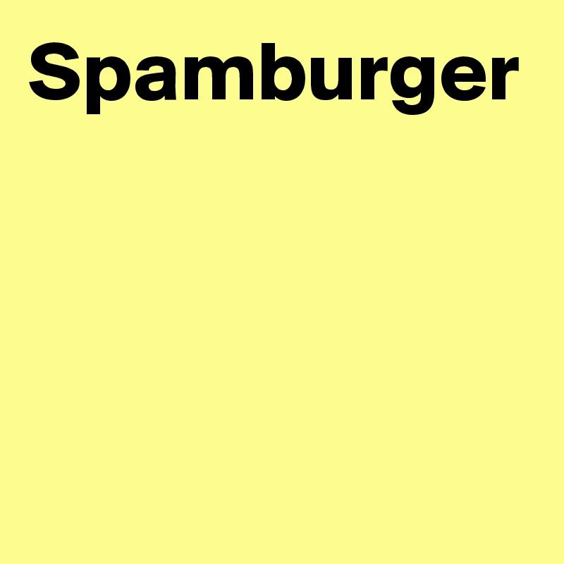 Spamburger