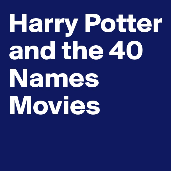 Harry Potter and the 40 Names Movies