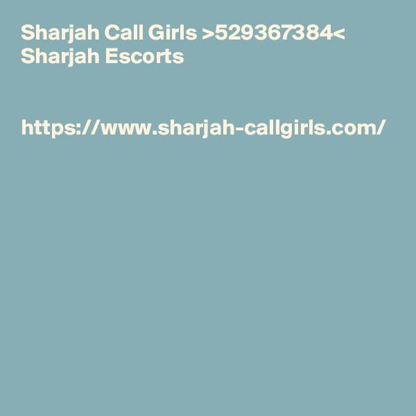 Sharjah Call Girls >529367384< Sharjah Escorts   https://www.sharjah-callgirls.com/