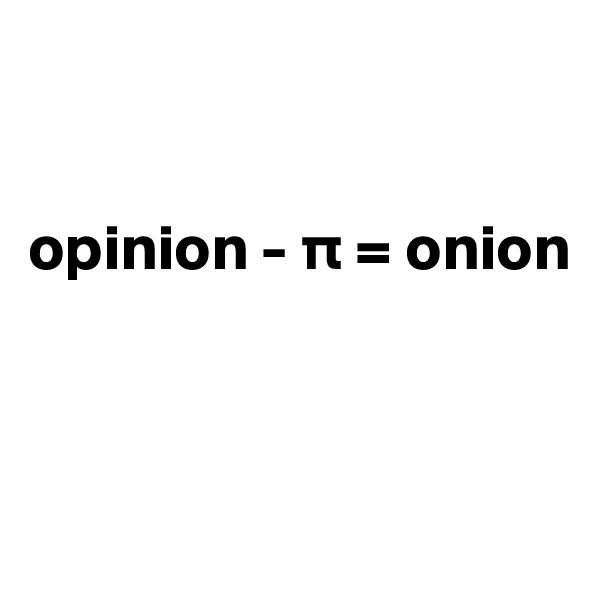opinion - p = onion