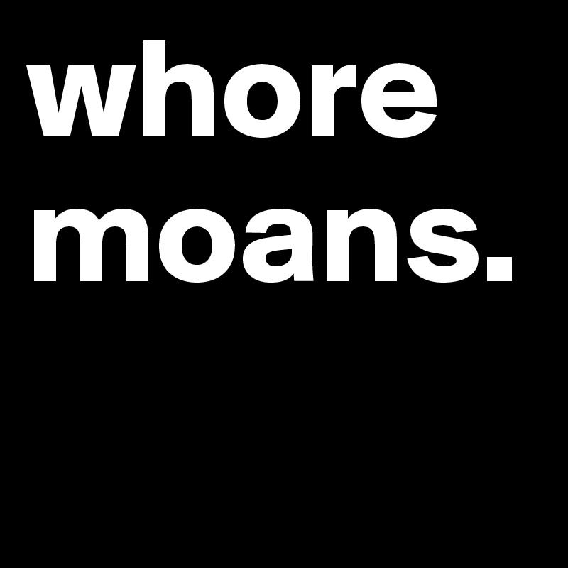 whoremoans.