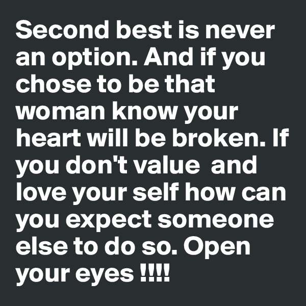 Second best is never an option. And if you chose to be that woman know your heart will be broken. If you don't value  and love your self how can you expect someone else to do so. Open your eyes !!!!