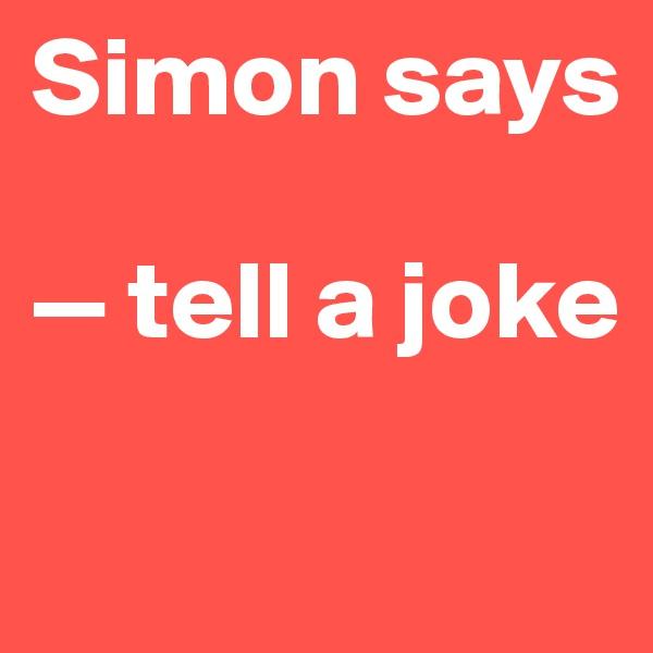 Simon says  — tell a joke