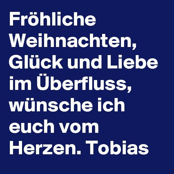 Fröhliche Weihnachten, Glück und Liebe im Überfluss, wünsche ich euch vom Herzen. Tobias