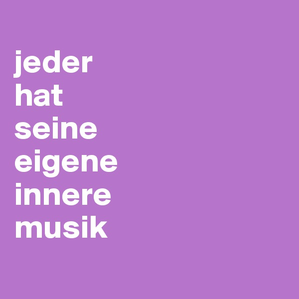 jeder  hat  seine  eigene  innere  musik