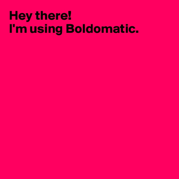 Hey there!  I'm using Boldomatic.