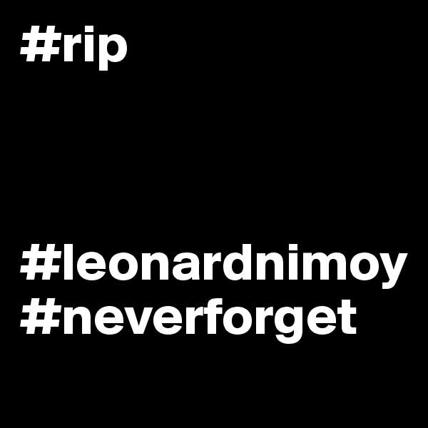 #rip    #leonardnimoy #neverforget