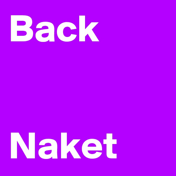 Back    Naket