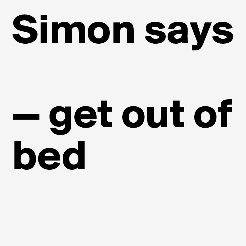 Simon says  — get out of bed