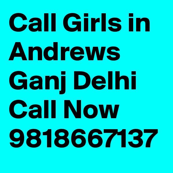 Call Girls in Andrews Ganj Delhi Call Now 9818667137