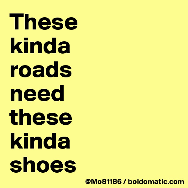 These  kinda  roads  need  these  kinda  shoes
