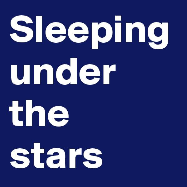 Sleeping under the stars