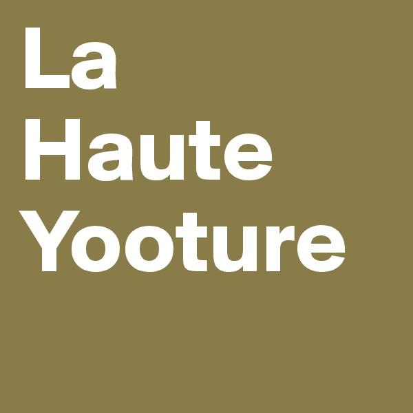 La  Haute Yooture