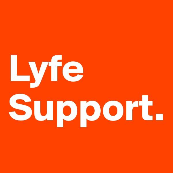 Lyfe Support.