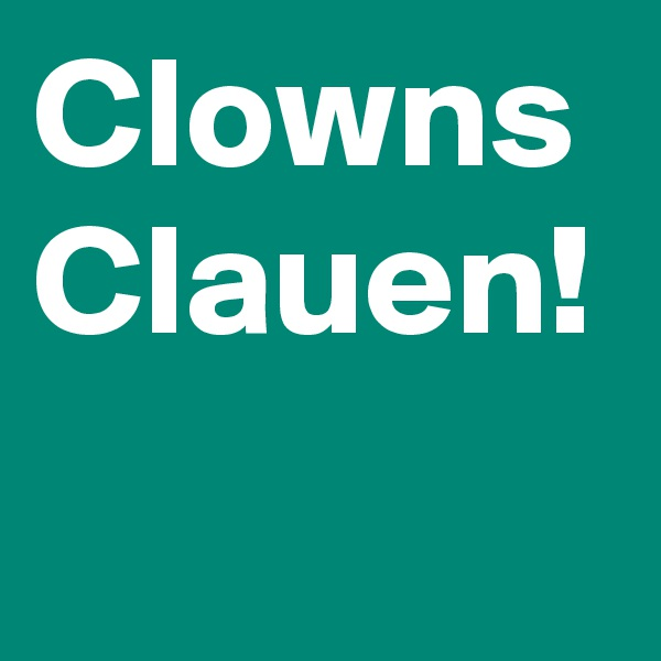 Clowns Clauen!