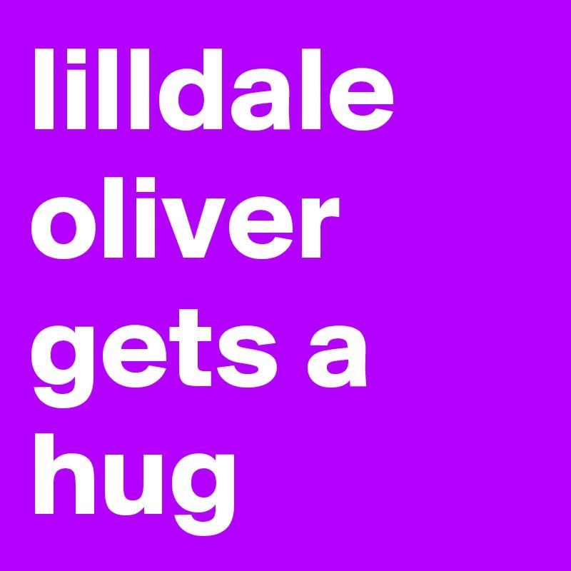 lilldale oliver gets a hug