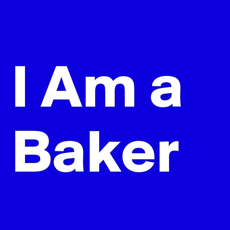 I Am a Baker