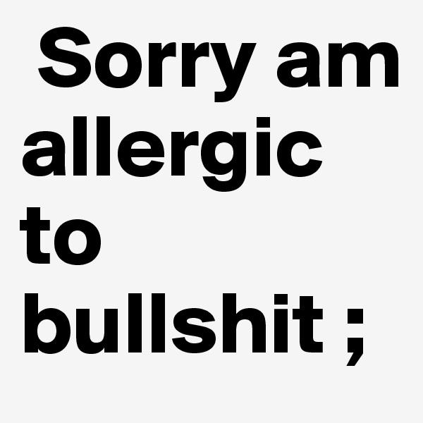 Sorry am allergic to bullshit ;