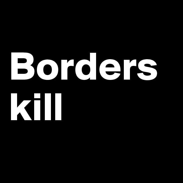 Borders kill
