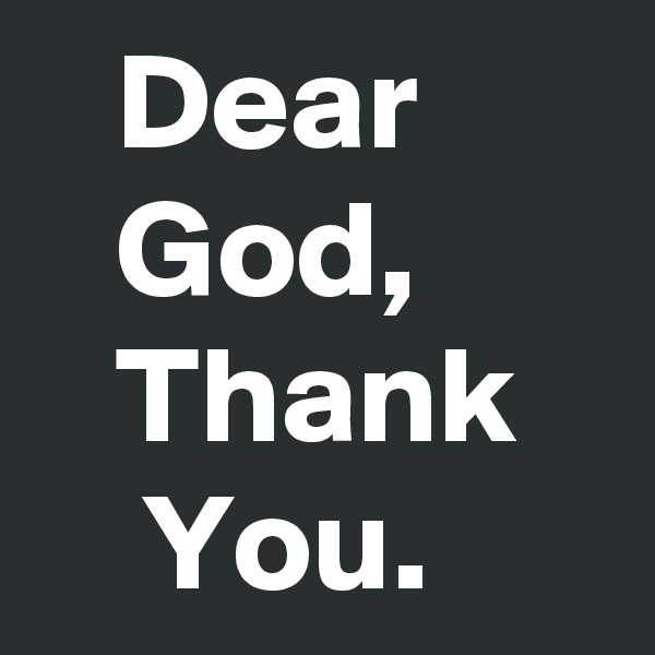 Dear          God,          Thank       You.