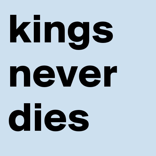 kings never dies