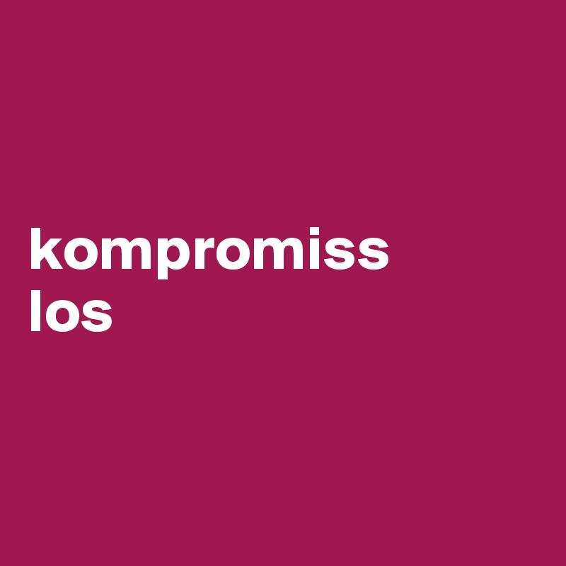kompromiss  los