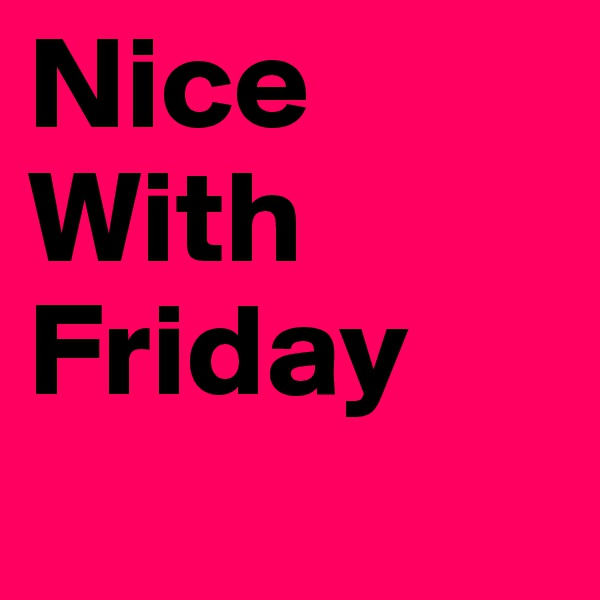 Nice With Friday