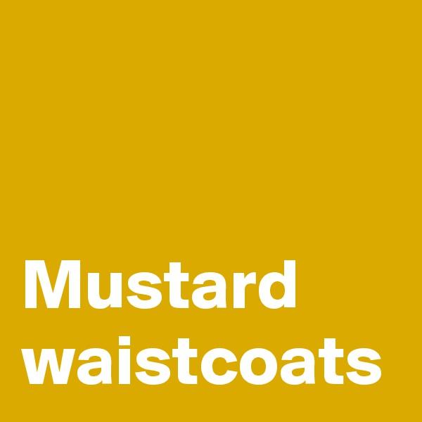 Mustard waistcoats